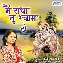Main Radha Tu Shyam songs