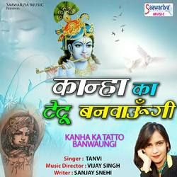 Kanha Ka Tatto Banwaungi songs