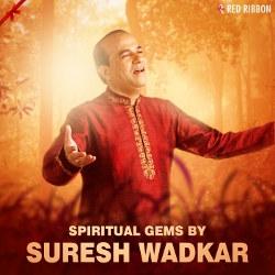 Listen to Main Sada Geet Aapke songs from Spiritual Gems By Suresh Wadekar