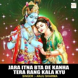 Jara Itna Bta De Kanha Tera Rang Kala Kyu songs