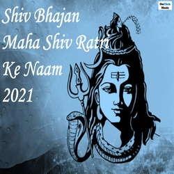 Shiv Bhajan Maha Shiv Ratri Ke Naam 2021 songs