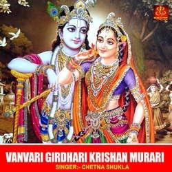 Vanvari Girdhari Krishan Murari songs