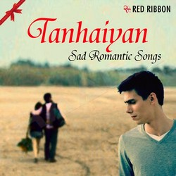 Tanhaiyan - Sad Romantic Songs