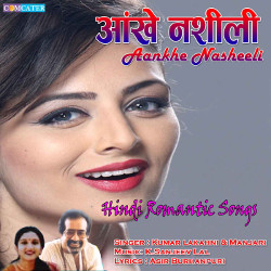 Listen to Tum Geet Ho songs from Aankhe Nasheeli