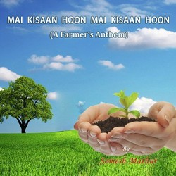 Mai Kisaan Hoon Mai Kisaan Hoon (A Farmers Anthem) songs