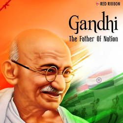 Gandhi - The Father Of Nation