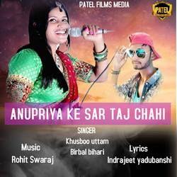 Anupriya Ke Sar Taj Chahi songs