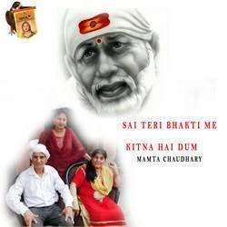Sai Teri Bhakti Me Kitna Hai Dum songs