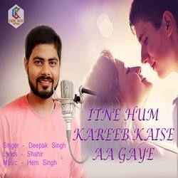 Itne Hum Kareeb Kaise Aa Gaye songs