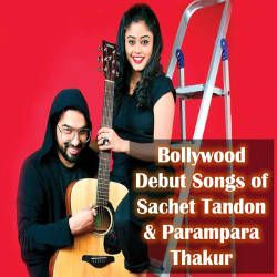 Bollywood Debut Songs Of Sachet Tandon & Parampara Thakur songs