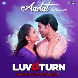 Aadat Ban Gaye Ho songs
