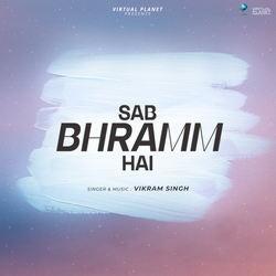 Sab Bhramm Hai songs