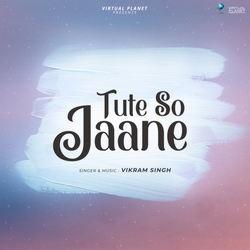 Tute So Jaane songs