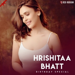 Hrishitaa Bhatt Birthday Special songs