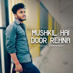 Mushkil Hai Door Rehna songs