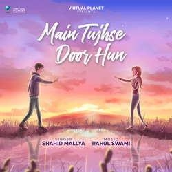 Listen to Main Tujhse Door Hun songs from Main Tujhse Door Hun