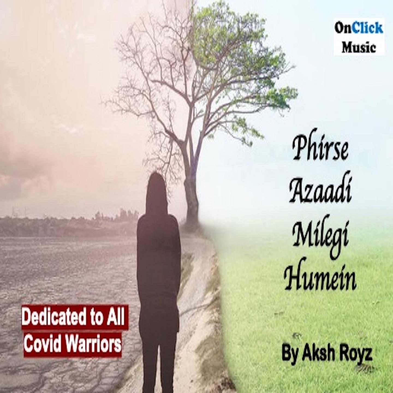 Phirse Azaadi Milegi HumeinDedicated To All Covid Warriors songs