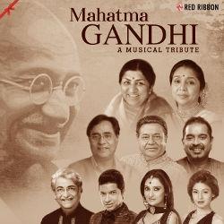 Mahatma Gandhi - A Musical Tribute songs