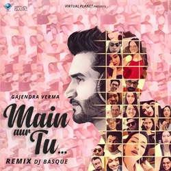 Main Aur Tu (Remix) songs