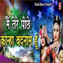 Main Tere Pichhe Kanha Badnam Hoon songs