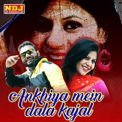 Ankhiya Mein Dala Kajal songs