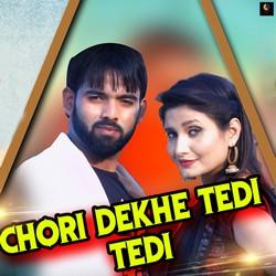 Chori Dekhe Tedi Tedi songs