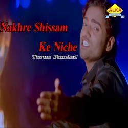 Nakhre Shissam Ke Niche songs