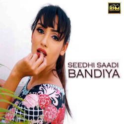 Seedhi Saadhi Bandiyan songs