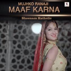 Mujhko Ranaji Maaf Karna songs