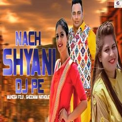 Nach Shyani Dj Pe songs