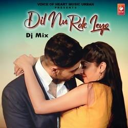 Dil Nu Rok Leyo Dj Mix songs