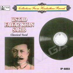 Classical Vocal - Ustad Faiyaz Khan Sahib