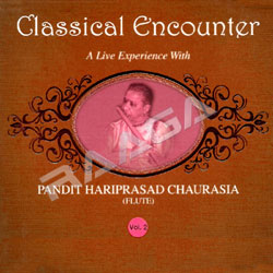 Classical Encounters - Pt.Hariprasad Chaurasia (Vol 2)