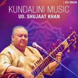 Ud. Shujaat Khan - Kundalini Music songs