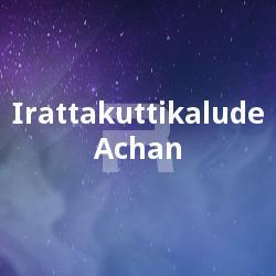 Irattakuttikalude Achan