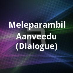 Listen to Aara Aareya Kaanandathu songs from Meleparambil Aanveedu (Dialogue)