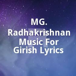 MG. RadhakrishnanMusic For Girish Lyrics songs