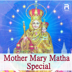 Mother Mary Matha Special songs