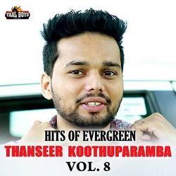 Hits Of Evergreen Thanseer Koothuparamba - Vol 8 songs