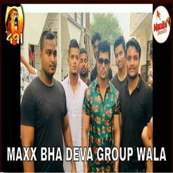 Maxx Bhai Deva Group Wala songs