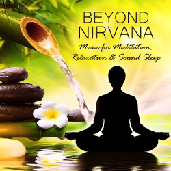 Beyond Nirvana - Music For Meditation, Relaxation & Sound Sleep