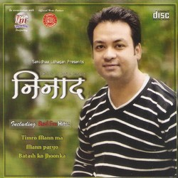 Listen to Timi Aayou Jindagima songs from Ninad
