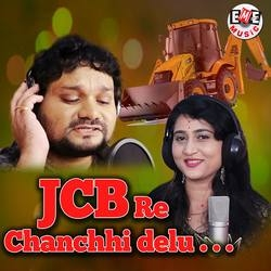 Jcb Re Chanchi Delu songs