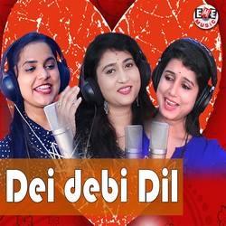 Dei Debi Dil songs