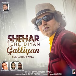 Listen to Shehar Tere Diyan Galliyan songs from Shehar Tere Diyan Galliyan
