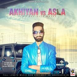 Akhiyan Vs Asla songs