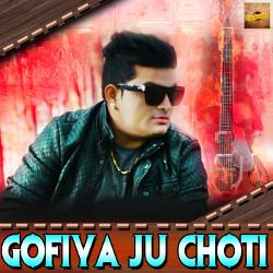 Gofiya Ju Choti songs