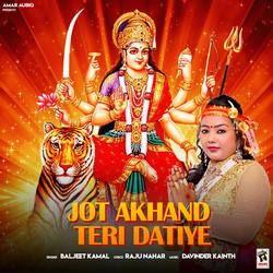 Jot Akhand Teri Datiye songs