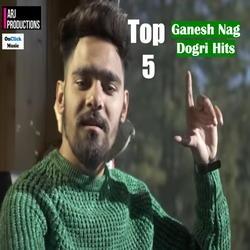 Top 5 Ganesh Nag Dogri Hits songs