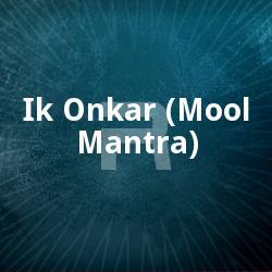 Listen to Ik Onkar (Mool Mantra) songs from Ik Onkar (Mool Mantra)